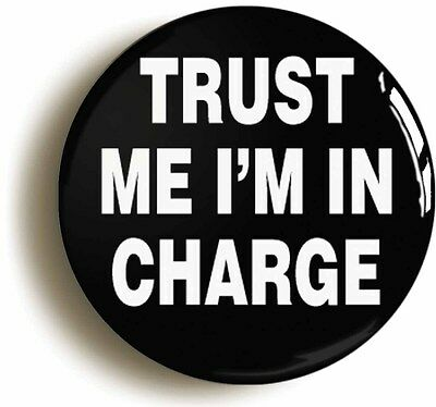 trust me i'm in charge badge button pin (size 1inch/25mm diameter) boss manager