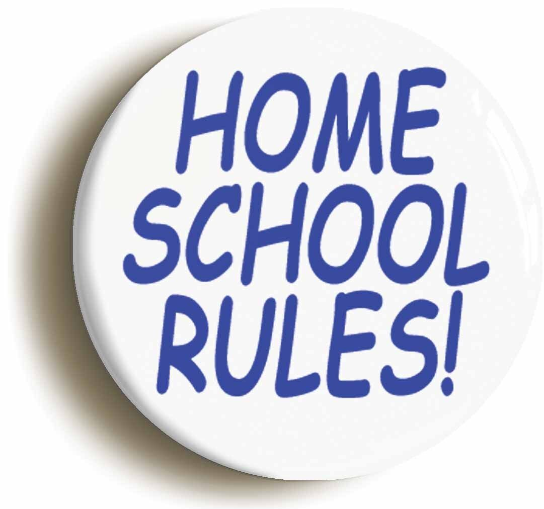 home school rules funny badge button pin (size is 1inch/25mm diameter) education