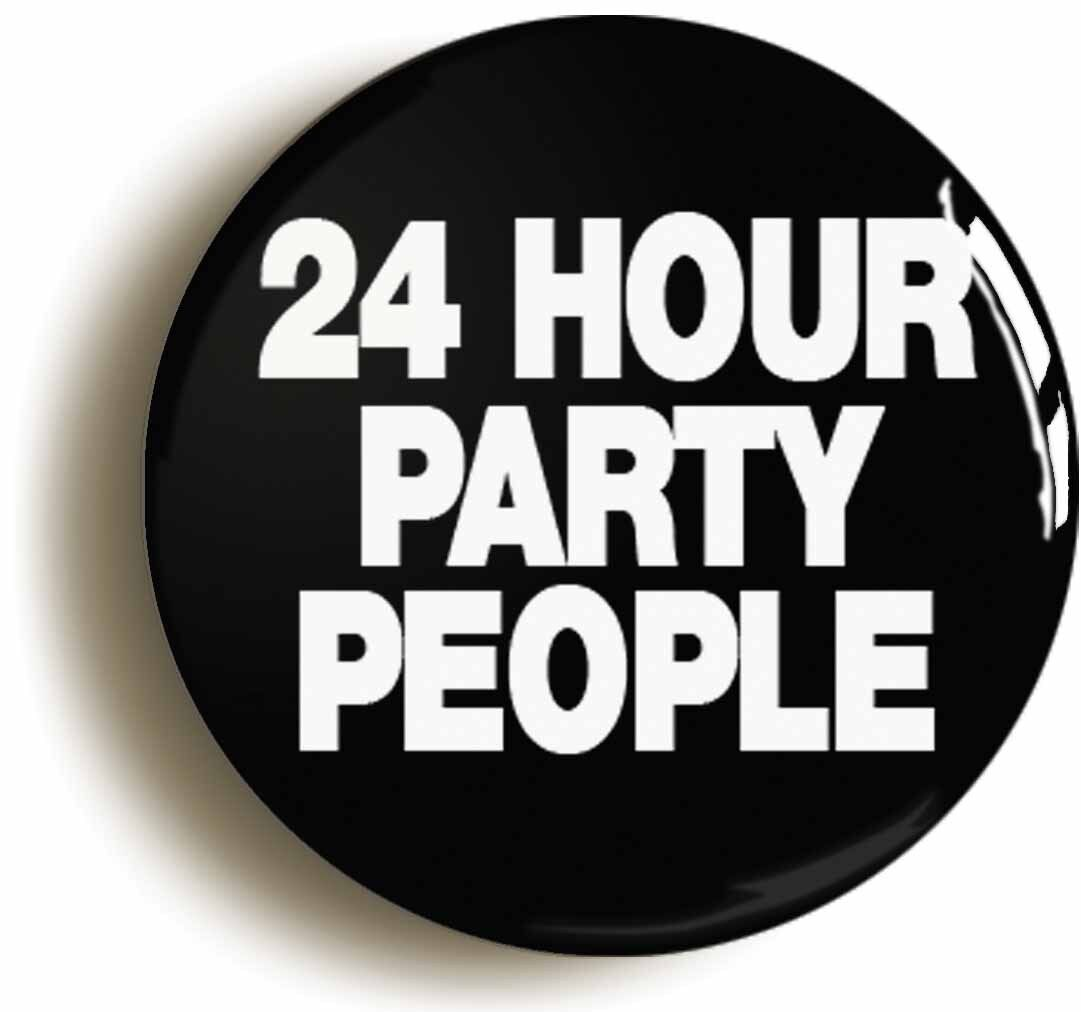 24 hour party people badge button pin (size is 1inch/25mm diameter)