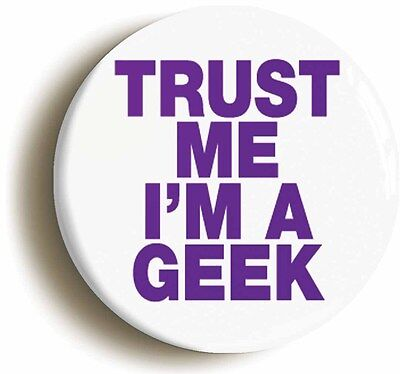 trust me i'm a geek badge button pin (1inch/25mm diameter) geek chic