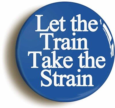 let the train take the strain british rail badge button pin (1inch/25mm diamt)