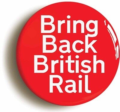 bring back british rail badge button pin railway (size is 1inch/25mm diameter)
