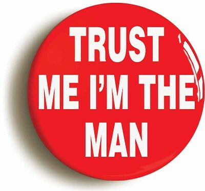 trust me i'm the man funny badge button pin (size is 1inch/25mm diameter)