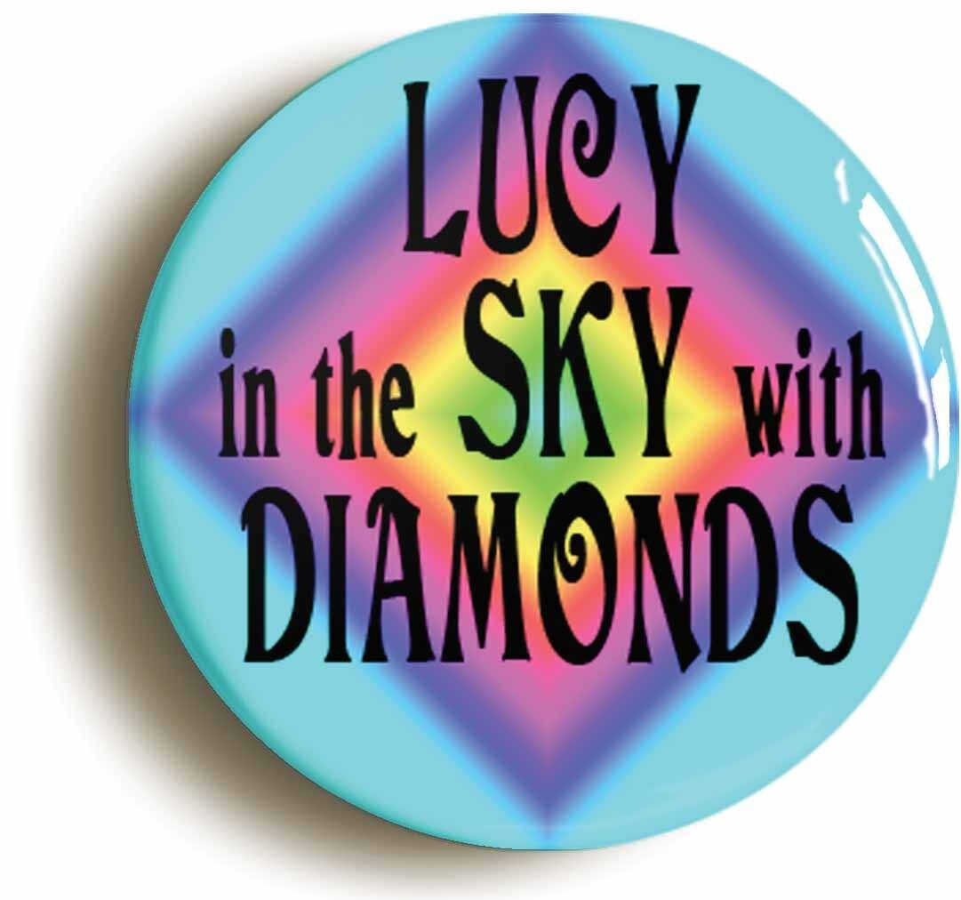 lucy sky diamonds sixties hippie badge button pin (size is 1inch diameter) lsd