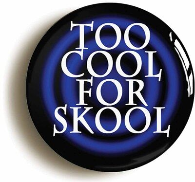 too cool for skool badge button pin (1inch/25mm diameter) school disco prom
