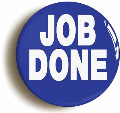 job done motivational badge button pin (1inch/25mm diameter) manager team leader
