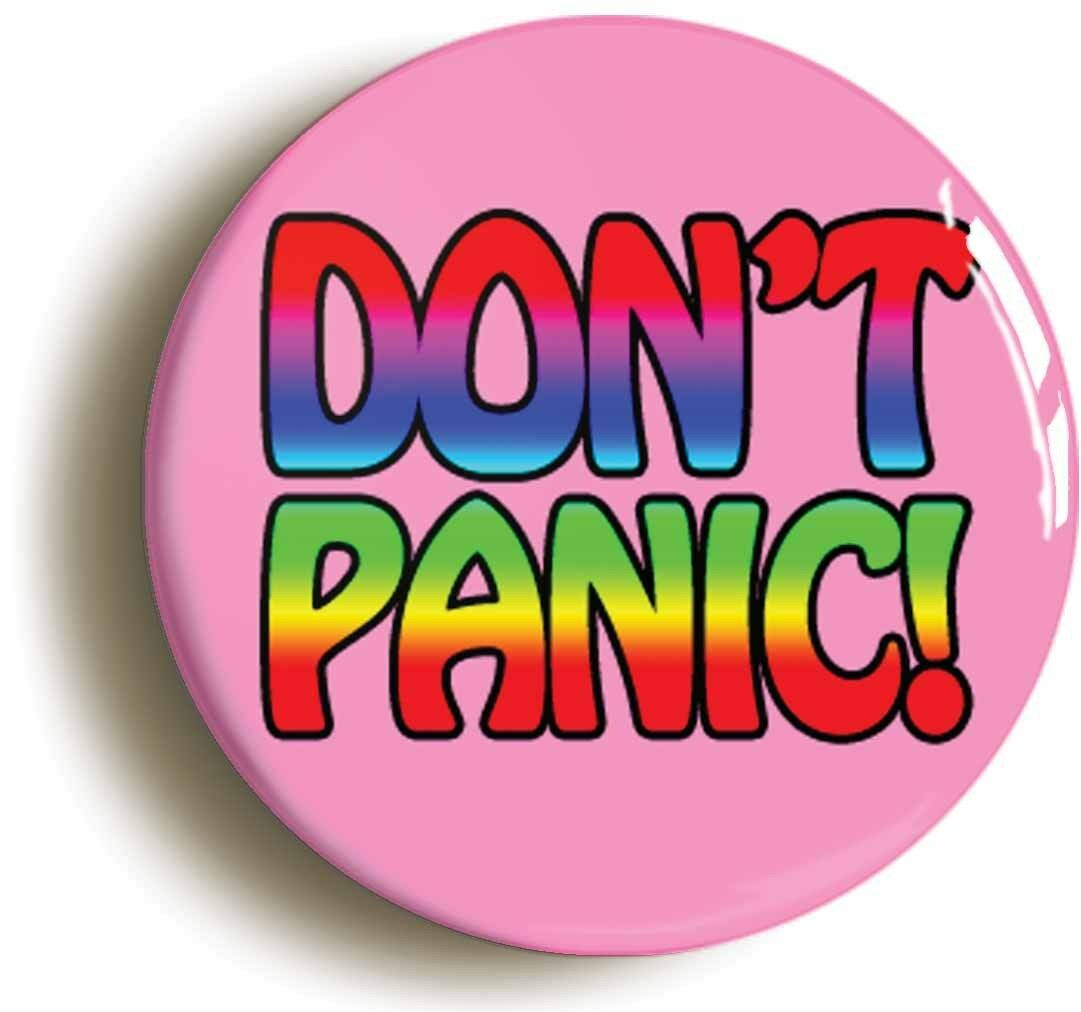don't panic! badge button pin (size is 1inch/25mm diameter)
