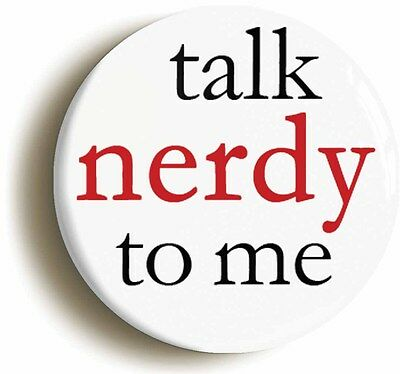 talk nerdy to me badge button pin (1inch/25mm diameter) sexy geek chic