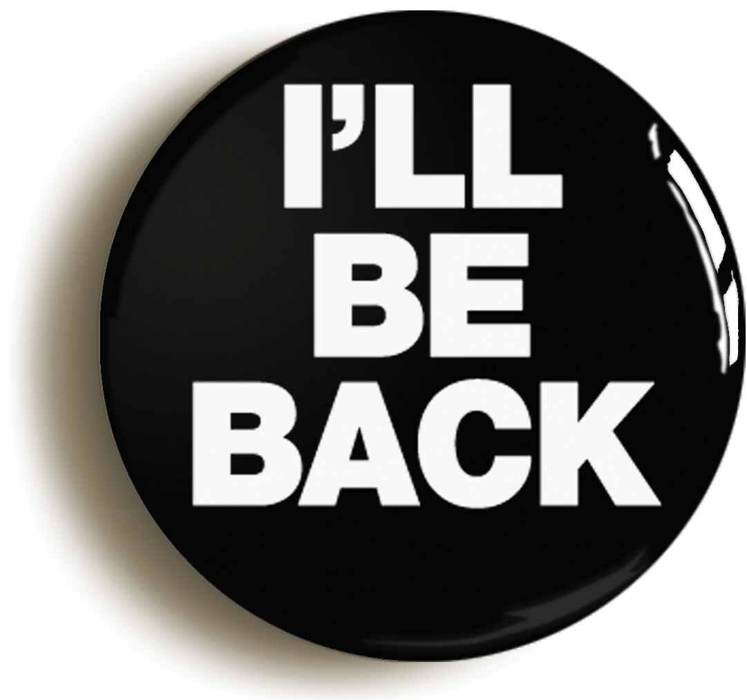 i'll be back funny geek badge button pin (size is 1inch/25mm diameter)