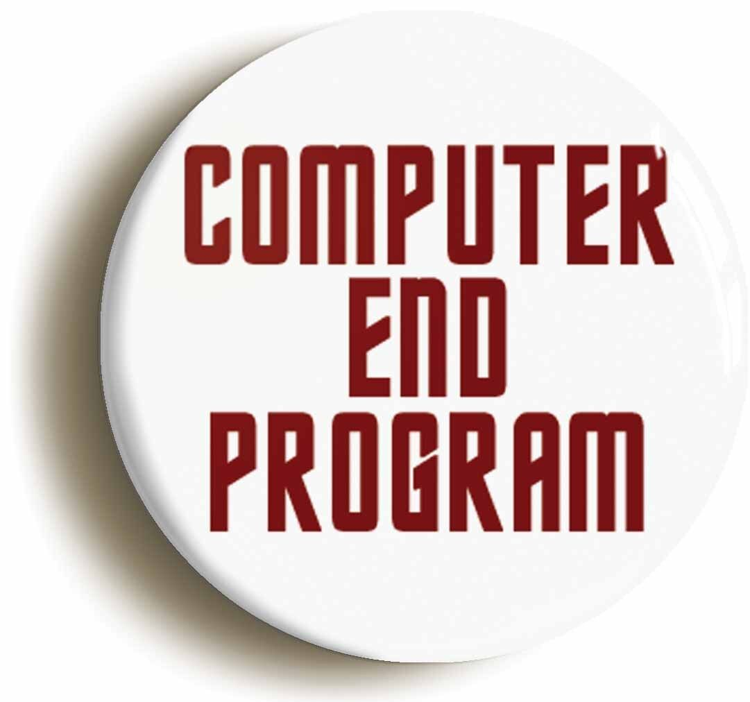 computer end program badge button pin (size 1inch/25mm diameter) funny geek