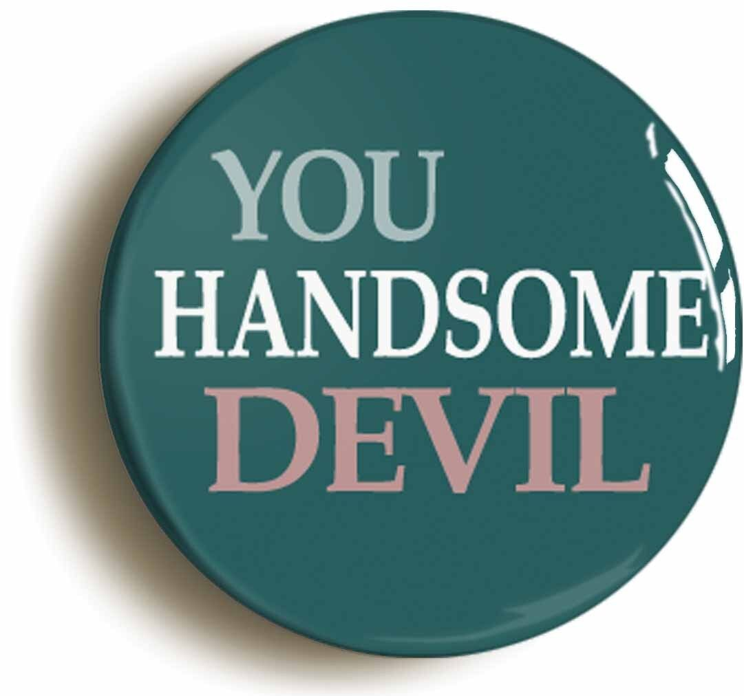 you handsome devil badge button pin (size is 1inch/25mm diameter)