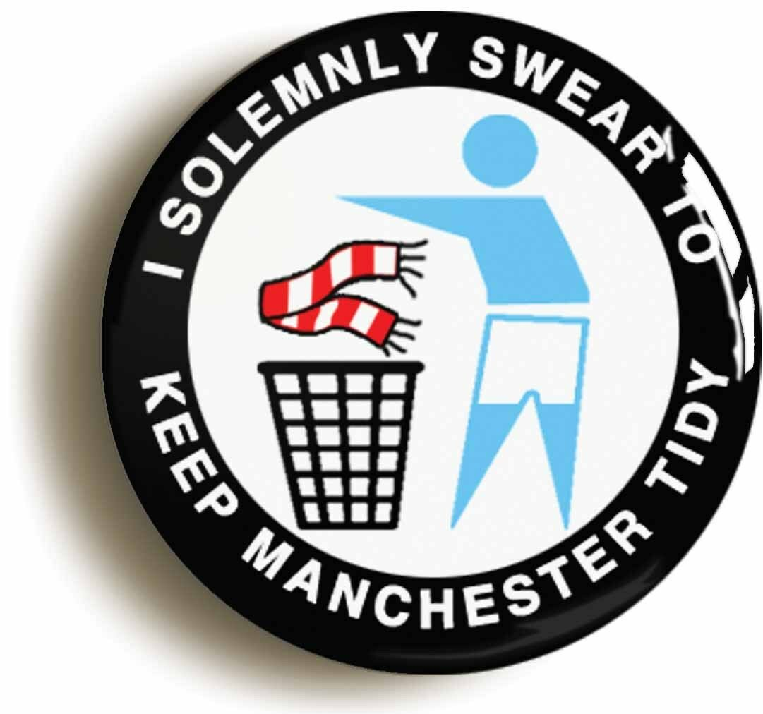 i swear to keep manchester tidy badge button pin (size is 1inch/25mm diameter) c