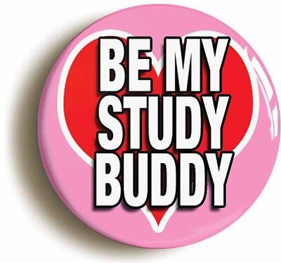 be my study buddy badge button pin (1inch/25mm diam) school disco fancy dress