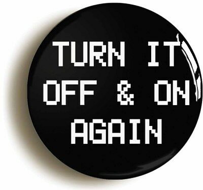 turn it off & on again badge button pin (1inch/25mm diam) computing geek nerd