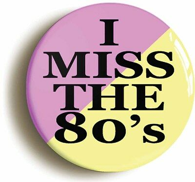 i miss the 80s eighties badge button pin (size is 1inch/25mm diameter)