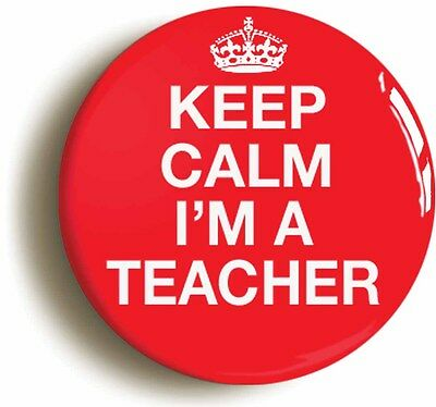 keep calm i'm a teacher badge button pin (1inch/25mm diameter) school disco