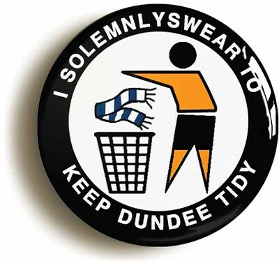 i solemnly swear to keep dundee tidy badge button pin (1inch/25mm diametr) utd