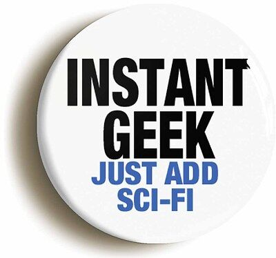 instant geek just add sci-fi badge pin button (1inch/25mm diameter) geek chic