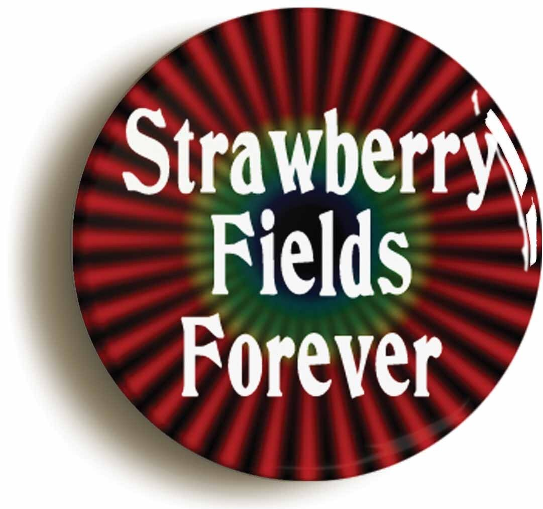 strawberry fields forever sixties hippie badge button pin (size 1inch diameter)