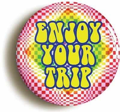 enjoy your trip badge button pin (1inch/25mm diameter) sixties lsd psychedelic