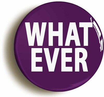 whatever funny badge button pin (size is 1inch/25mm diameter) nineties 1990s
