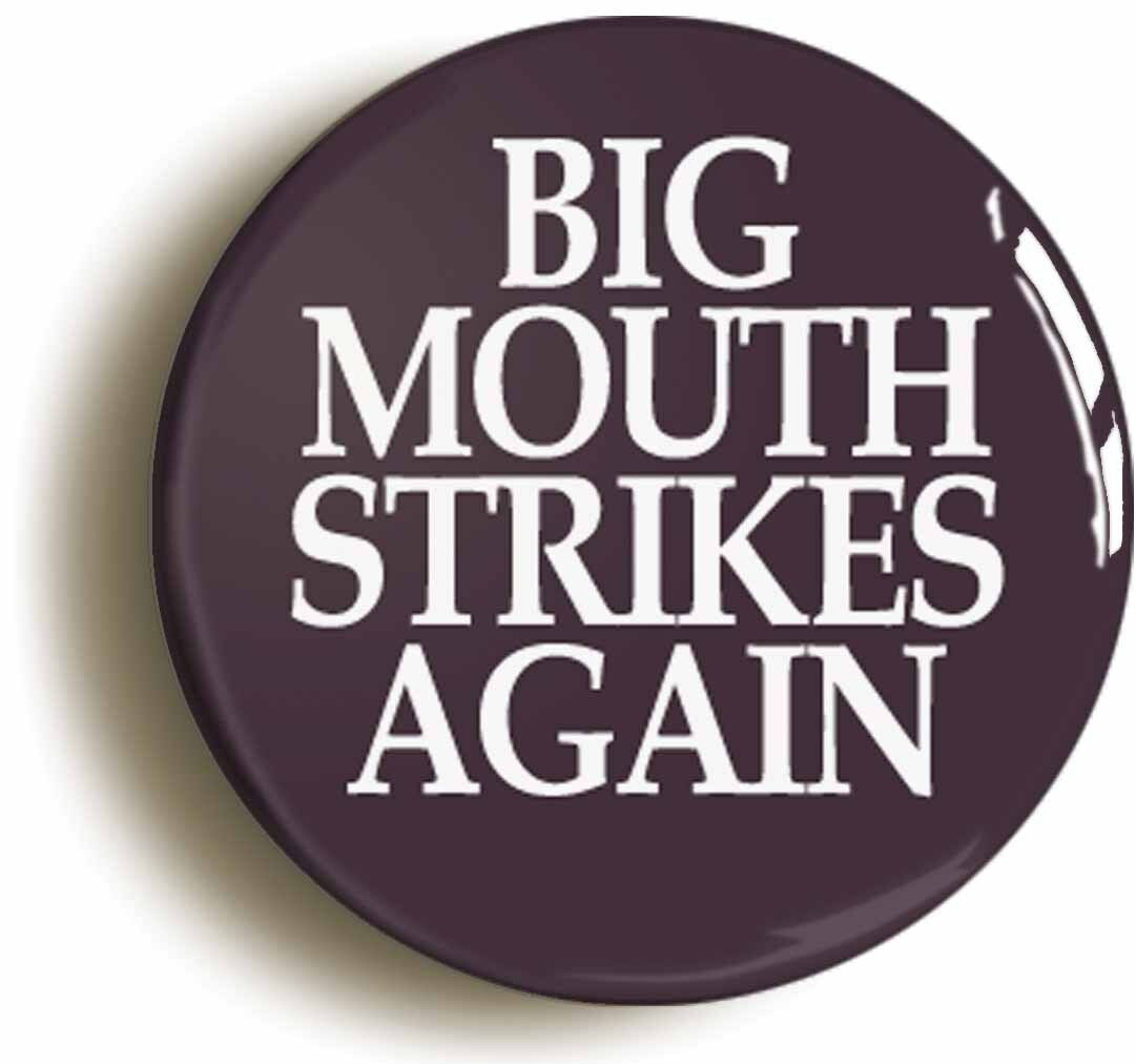 bigmouth strikes again badge button pin (size is 1inch/25mm diameter)