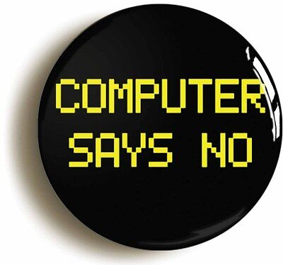 computer says no badge button pin (1inch/25mm diameter) geek nerd school disco
