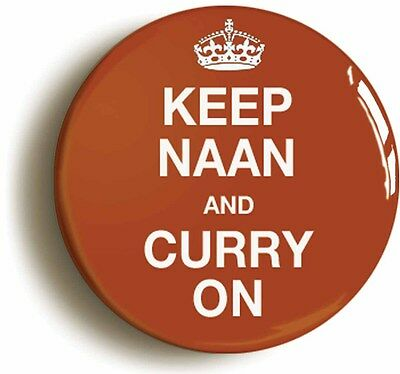 KEEP NAAN AND CURRY ON BADGE BUTTON PIN (1inch/25mm dm) FUNNY JOKE INDIAN FOOD