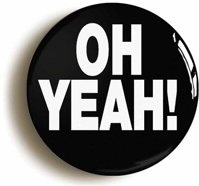 oh yeah! funny badge button pin (size is 1inch/25mm diameter) geek nerd