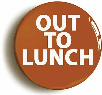 out to lunch funny badge button pin (size is 1inch/25mm diameter) boss manager