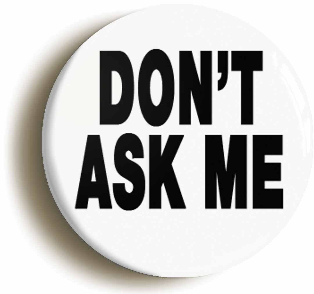 dont ask me funny badge button pin (size is 1inch/25mm diameter) boss manager