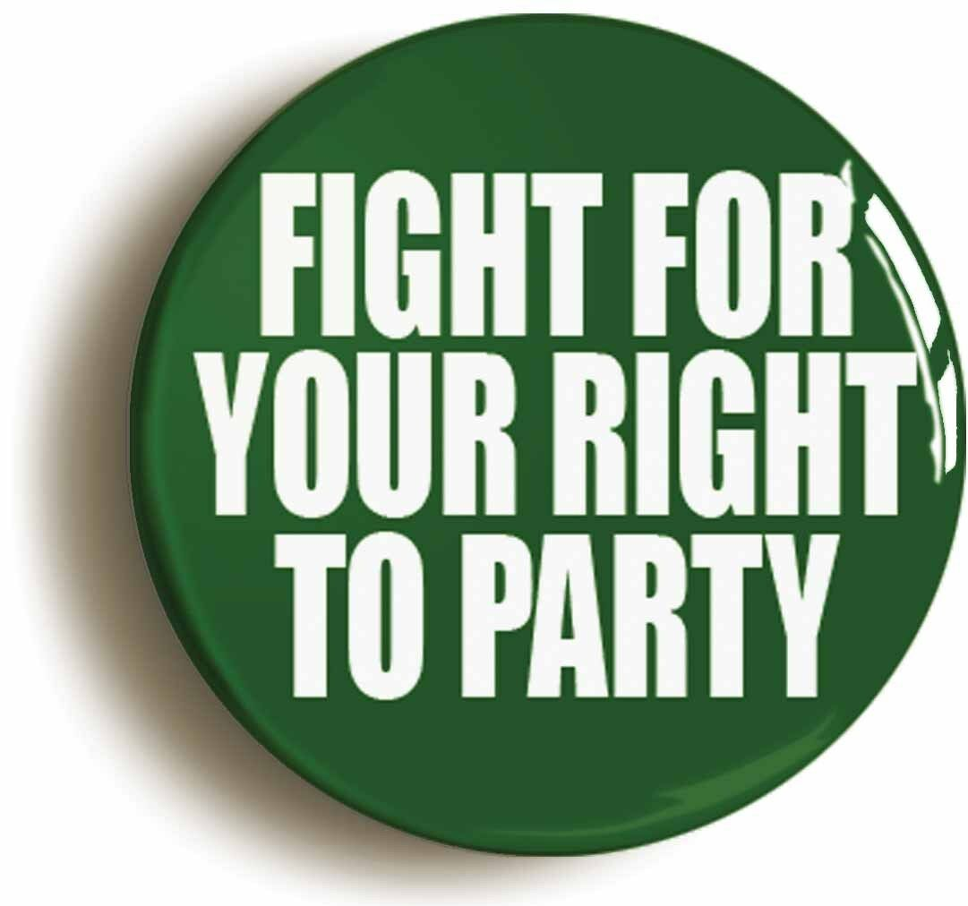fight for your right to party badge button pin (size is 1inch/25mm diameter)