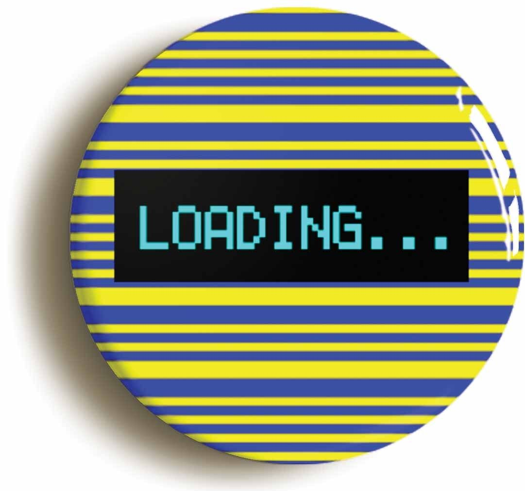 loading badge button pin (size is 1inch/25mm diameter) retro computer geek 1980s