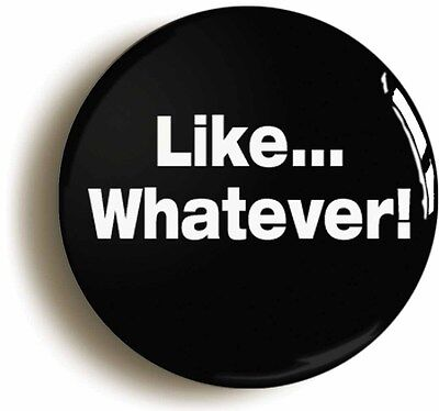 like whatever nineties badge button pin (1inch/25mm diameter) 1990s retro