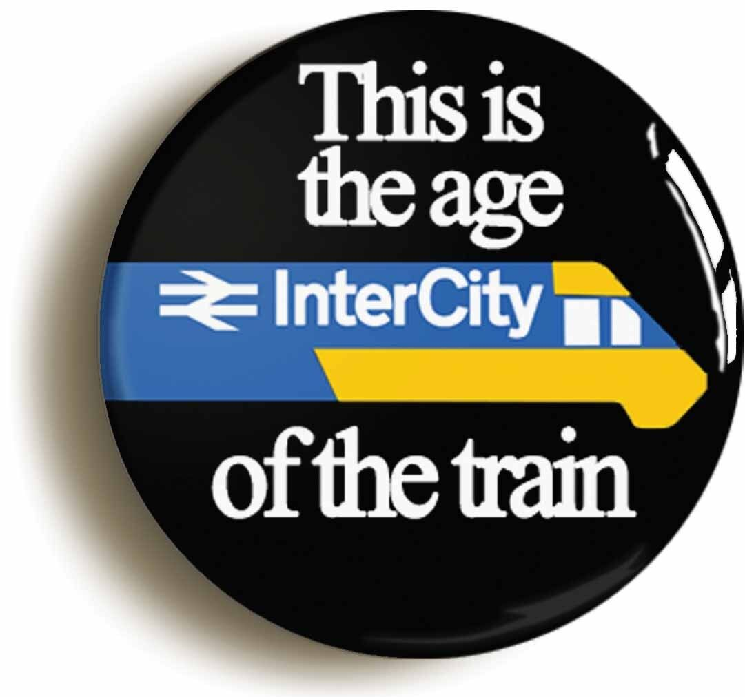 this is the age of the train british rail badge button pin (size 1inch diameter)