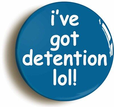 i've got detention lol! badge (1inch/25mm diam) school disco sexy fancy dress