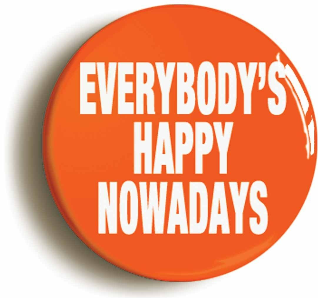 everybodys happy nowadays punk badge button pin (size is 1inch/25mm diameter)