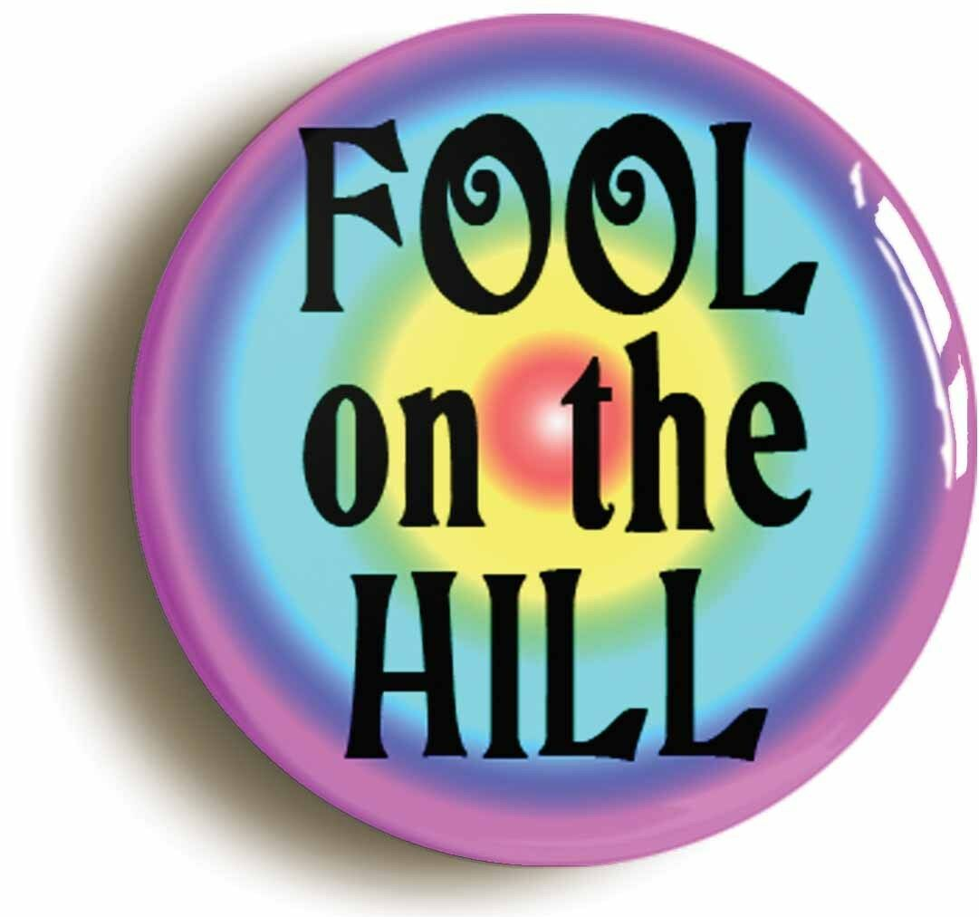 fool on the hill sixties hippie badge button pin (size is 1inch/25mm diameter)