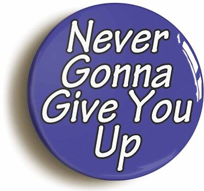never gonna give you up eighties badge button pin (size is 1inch/25mm diameter)