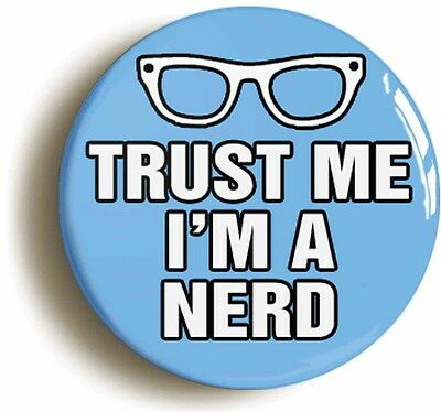 trust me i'm a nerd funny geek badge button pin (size is 1inch/25mm diameter)