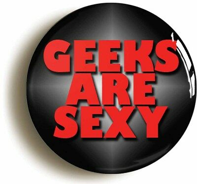 geeks are sexy badge button pin (1inch/25mm diameter) geek chic