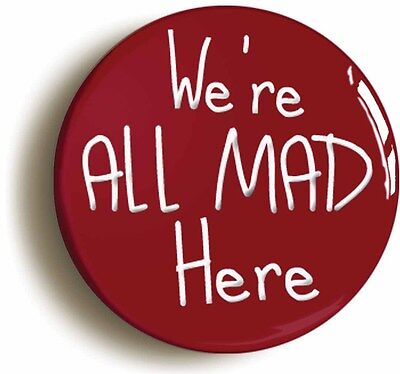 we're all mad here alice in wonderland badge button (size 1inch/25mm diameter)