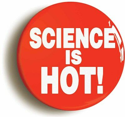 science is hot geek badge button pin (size is 1inch/25mm diameter) sexy nerd