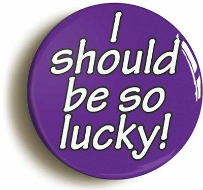 i should be so lucky retro eighties badge button pin (1inch/25mm diamtr) 1980s