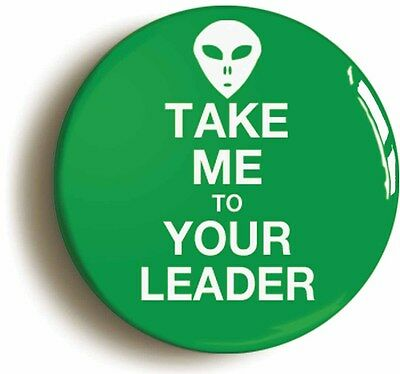take me to your leader badge button pin (1inch/25mm diameter) alien et ufo