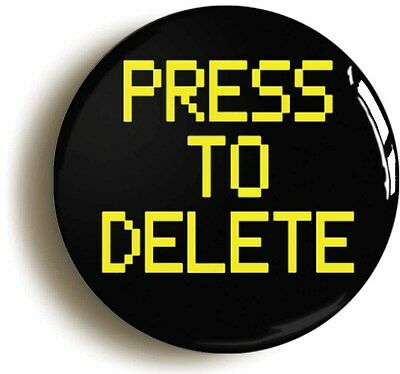 press to delete badge button pin (size 1inch/25mm diameter) funny geek