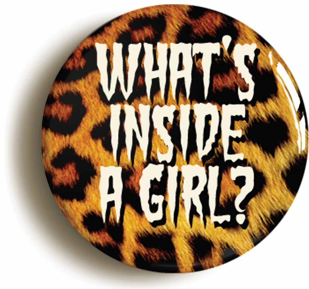 what's inside a girl? badge button pin (size is 1inch/25mm diameter) punk