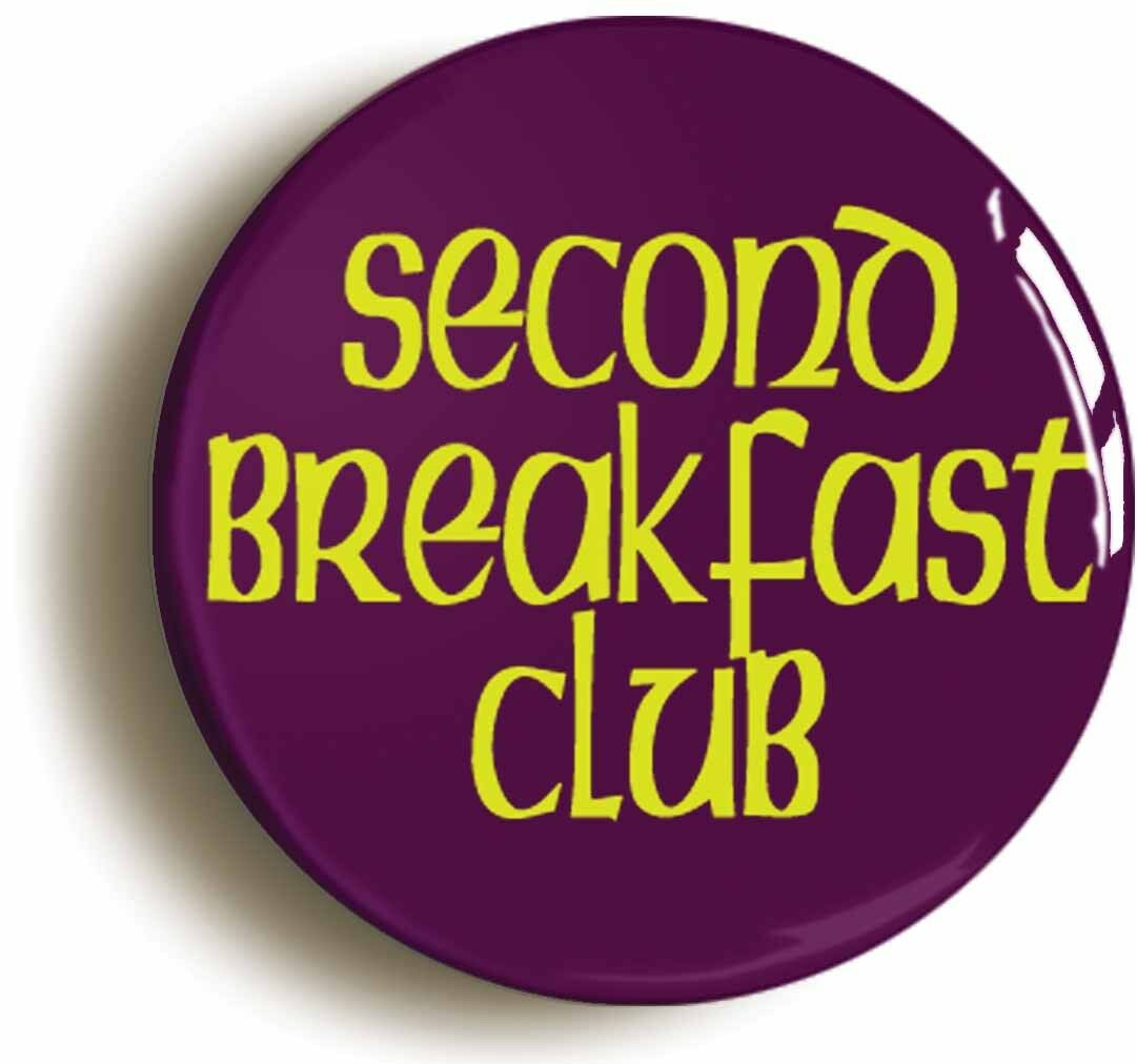 second breakfast club funny badge button pin (size is 1inch/25mm diameter) geek