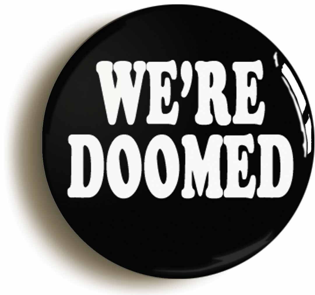 we're doomed funny badge button pin (size is 1inch/25mm diameter) seventies 1970