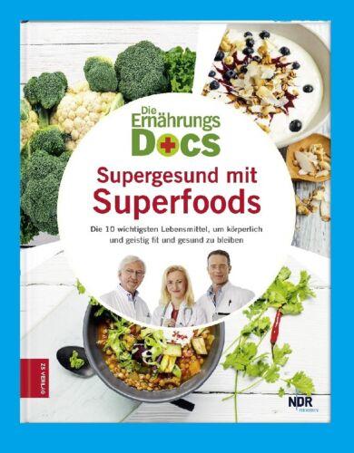 Die Ernährungs Docs: SUPERGESUND MIT SUPERFOODS. Die 10 wichtigsten Lebensmittel